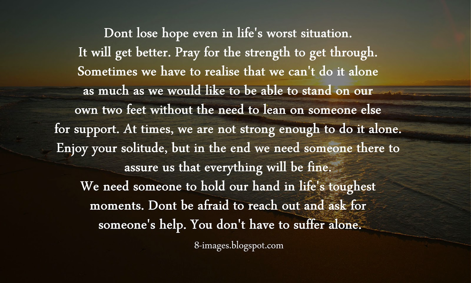 Dont Lose Hope Even In Lifes Worst Situation It Will Get Better