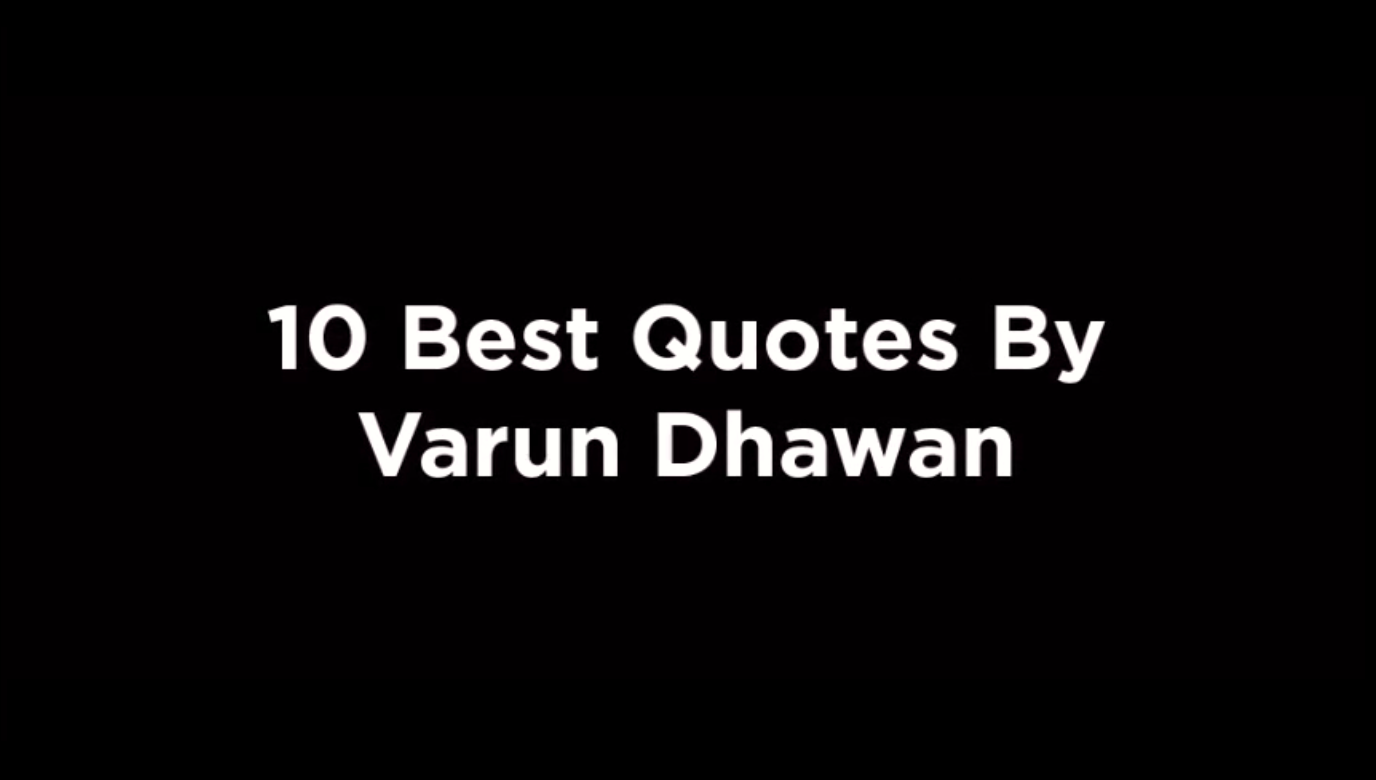 10 Best Quotes By Varun Dhawan [video]