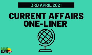 Current Affairs One-Liner: 3rd April 2021