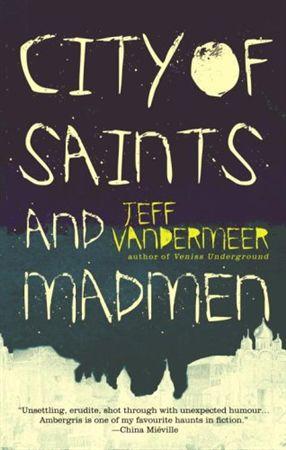 https://i1.wp.com/1.bp.blogspot.com/-LeMecHjsSBs/TvQAojyx1fI/AAAAAAAAByA/BcUohZD5mSM/s1600/The+City+of+Saints+and+Madmen+by+Jeff+Vandermeer.jpg?resize=237%2C373