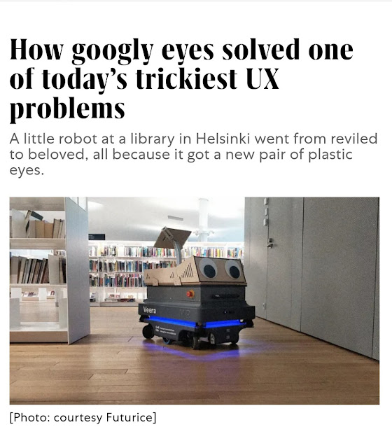 How googly eyes solved one of today's trickiest Ux problems A little robot at a library in Helsinki went from reviled to beloved, all because it got a new pair of plastic eyes. Veera Photo courtesy Futurice