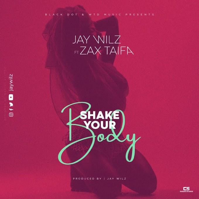 AUDIO |Jay Wilz Ft Zax Taifa – Shake Your Body|Download New song