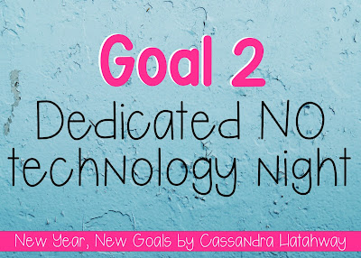 New Year, New Goals - No technology at least once a week is a great way to spend time on those things that you might not have time for any more!