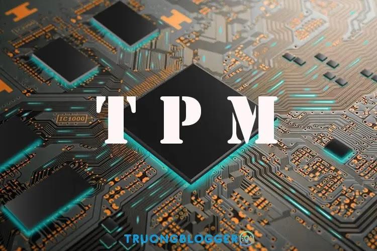 TPM 2.0 là gì? Cách kiểm tra máy tính có hỗ trợ không?