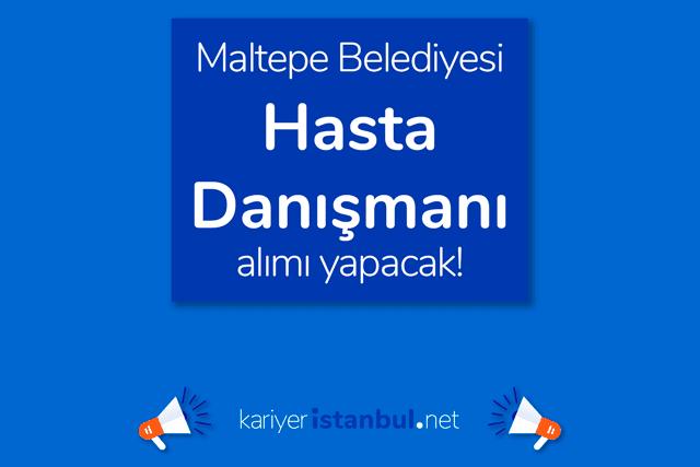 Maltepe Belediyesi hasta danışmanı alımı yapacak. İlana kimler başvurabilir? Detaylar kariyeristanbul.net'te!