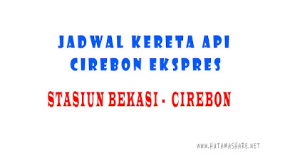 Jadwal Kedatangan dan Keberangkatan Kereta Api Cirebon Ekspres Dari Stasiun Bekasi Menuju Stasiun Cirebon Terbaru 2019
