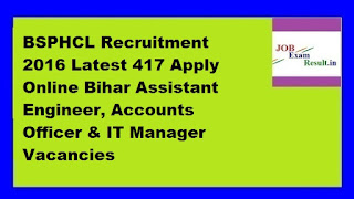 BSPHCL Recruitment 2016 Latest 417 Apply Online Bihar Assistant Engineer, Accounts Officer & IT Manager Vacancies