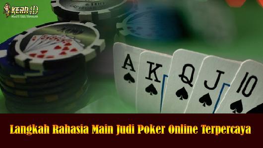 Langkah Rahasia Main Judi Poker Online Terpercaya