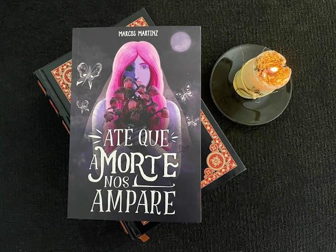 [RESENHA #812] ATÉ QUE A MORTE NOS AMPARE - MARCOS MARTINZ