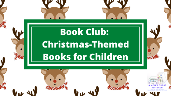 Text: Book Club: Christmas-Themed Books for Children; background of Rudolph; logo of A Mom's Quest to Teach