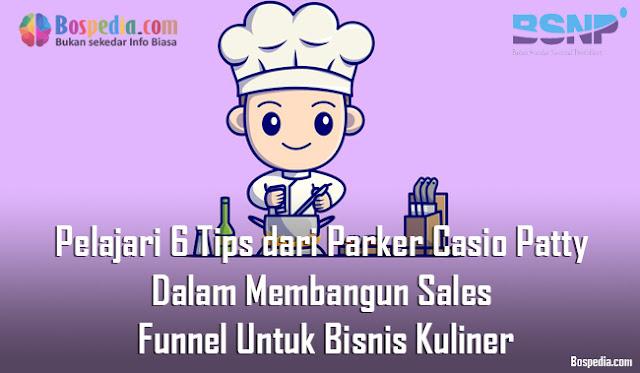 Pelajari 6 Tips dari Parker Casio Patty Dalam Membangun Sales Funnel Untuk Bisnis Kuliner