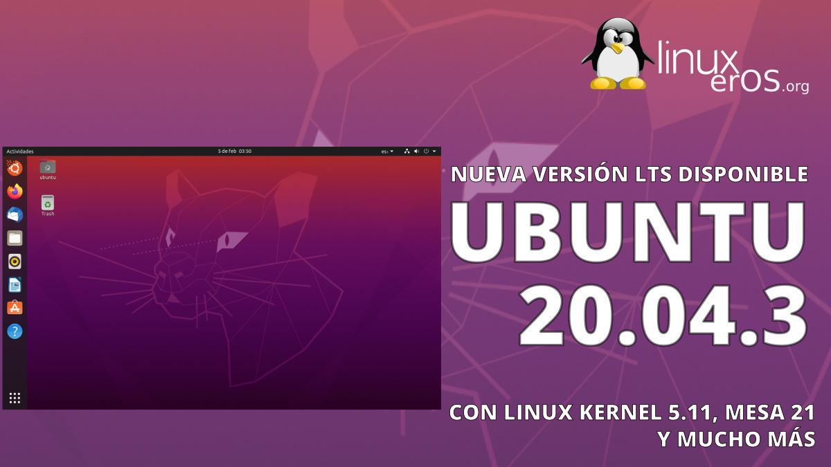 Ubuntu 20.04.3 LTS, con Linux Kernel 5.11 y Mesa 21