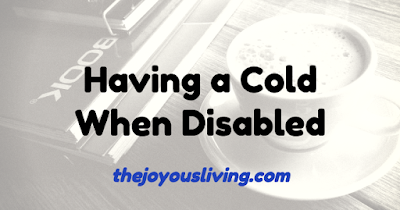 Having a Cold When Disabled (C) the Joyous Living