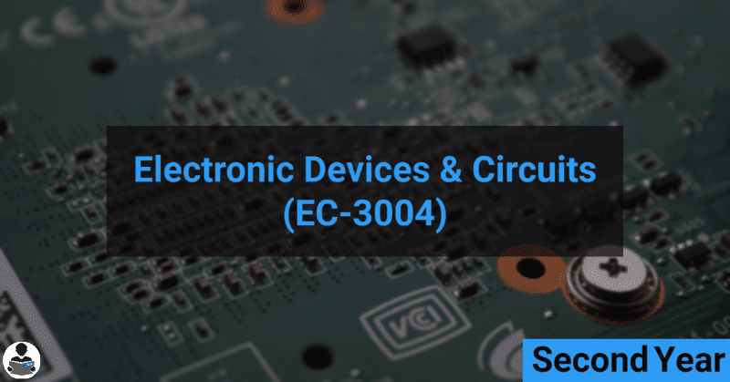Electronic Devices & Circuits (EC-3004) RGPV notes CBGS Bachelor of engineering