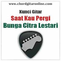 Chord Kunci Gitar Saat Kau Pergi Bunga Citra Lestari BCL