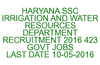 HARYANA SSC IRRIGATION AND WATER RESOURCES DEPARTMENT RECRUITMENT 2016 423 GOVT JOBS LAST DATE 10-05-2016