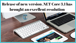 Release of new version .NET Core 3.1 has brought an excellent resolution