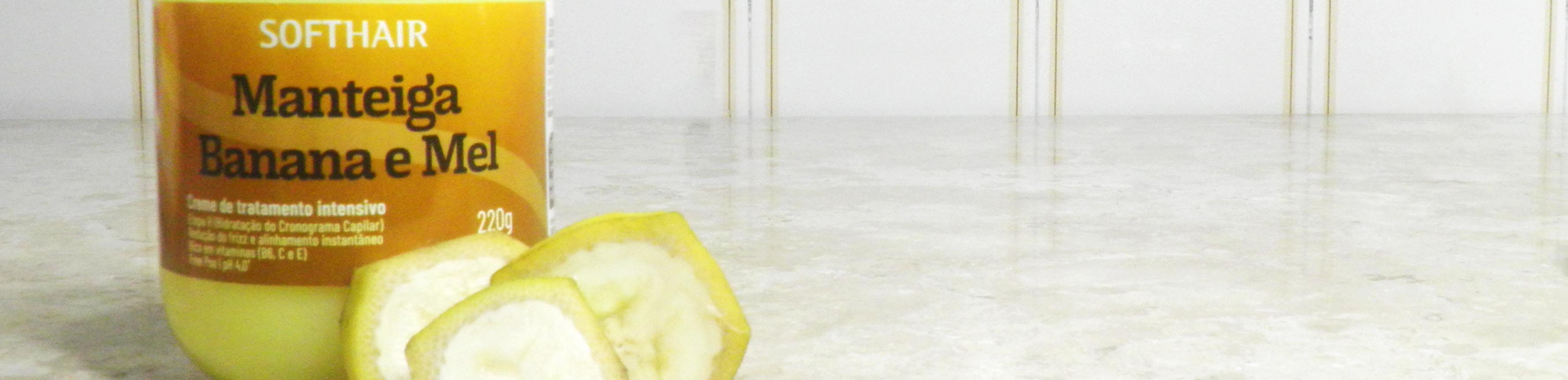 Manteiga de Hidratação Banana e Mel - Soft hair Resenha