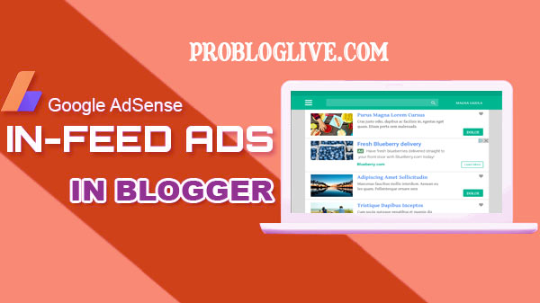 How To Add AdSense In-Feed - In-Article Ads To Blogger - Probloglive