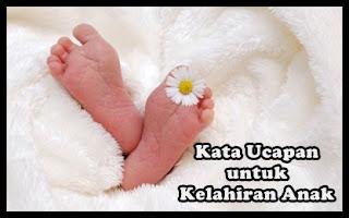 20 Kata-Kata Mutiara untuk Kelahiran Anak ( Bayi ) Terbaru