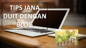 Tips Cara Aku Buat Duit Dengan Blog (Penerangan Penuh)