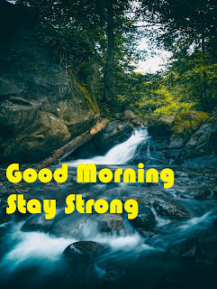 Good Morning Stay Strong good morning river image
