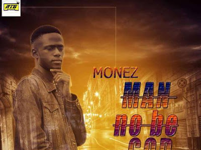 DOWNLOAD MP3: Monez (Omo Moseh) - Man No Be God