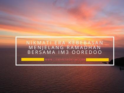 Nikmati Era Kebebasan Menjelang Ramadhan Bersama IM3 Ooredoo
