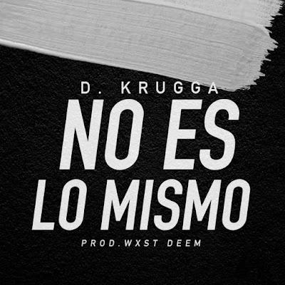 Singles: D. Krugga - No Es Lo Mismo + No Me Falta Na [2017]