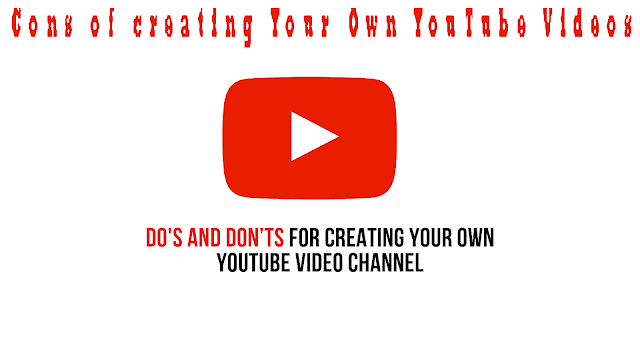 Cons of creating Your Own YouTube Videos [youtube]