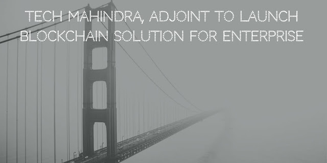 Tech Mahindra, Adjoint launched Blockchain Solution for Insurance and Enterprise Financial Management