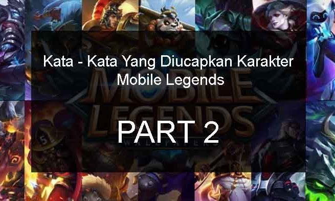 Kata - Kata Yang Diucapkan Karakter Mobile Legends - PART 2