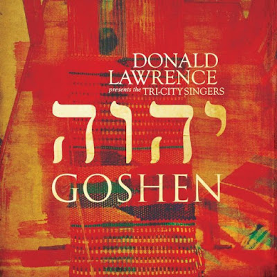 [Album] Donald Lawrence & The Tri-City Singers – Goshen