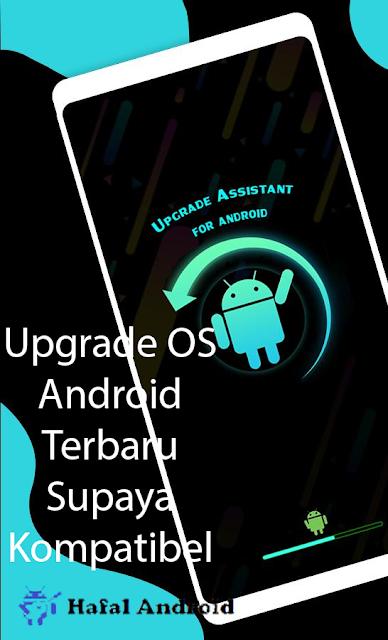 Upgrade OS Android Terbaru Untuk Atasi Perangkat Tidak Kompatibel