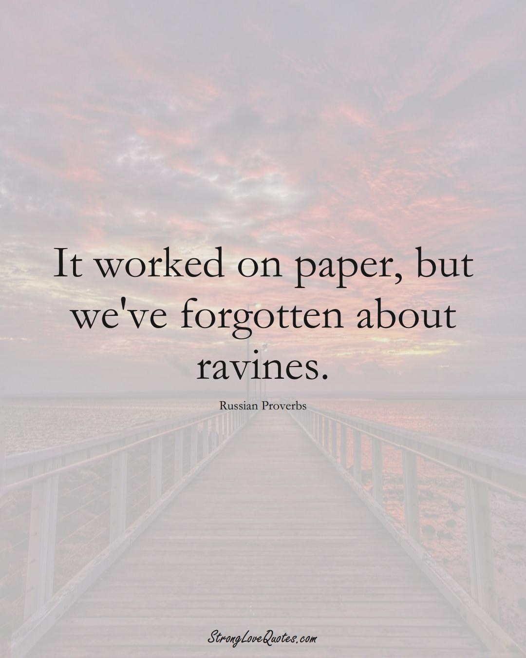 It worked on paper, but we've forgotten about ravines. (Russian Sayings);  #AsianSayings