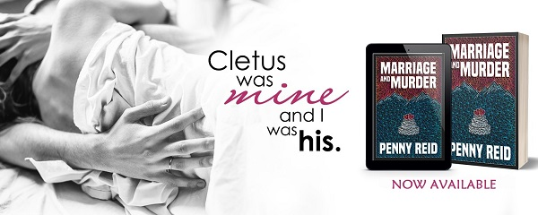 Cletus was mine and I was his. Marriage and Murder by Penny Reid. Now Available.