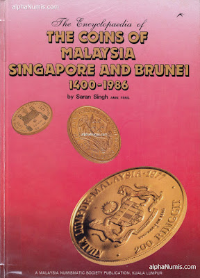 The Encyclopaedia of the Coins of Malaysia, Singapore and Brunei 1400-1986 by Saran Singh