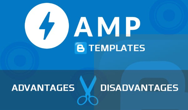 AMP  For Blogger Templates, Read The Advantages Vs. Disadvantages.
