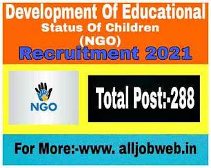 Development Of Educational Status Of Children (NGO) Udalguri Job vacancy 2021- Apply Online 288 Vacancy