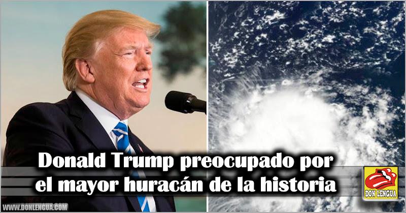 Donald Trump preocupado por el mayor huracán de la historia
