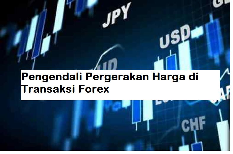 Pengendali Pergerakan Harga di Transaksi Forex