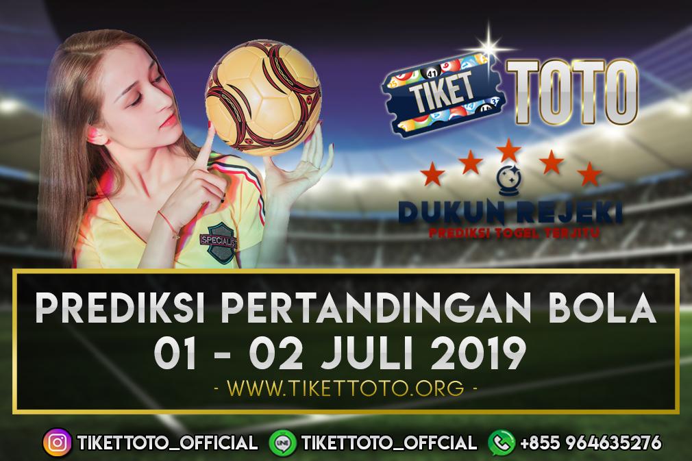 PREDIKSI PERTANDINGAN BOLA TANGGAL 01 – 02 JULI 2019