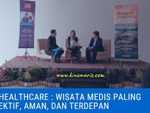 Malaysia Healthcare Travel Council : Wisata Medis Paling Efektif, Aman, dan Terdepan