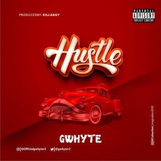MUSIC: Gwhyte – Hustle