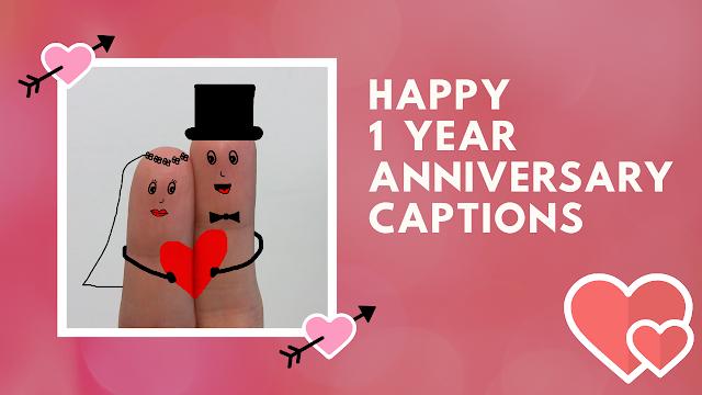 Happy 1 Year Anniversary Captions
