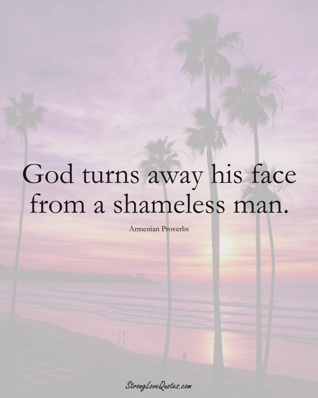 God turns away his face from a shameless man. (Armenian Sayings);  #AsianSayings