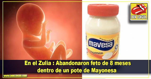 Abandonaron feto de 8 meses dentro de un pote de Mayonesa en el Zulia