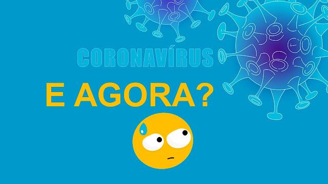 CORANAVÍRUS E AGORA?