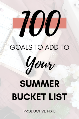 100 Goals to Add to Your Summer Bucket List