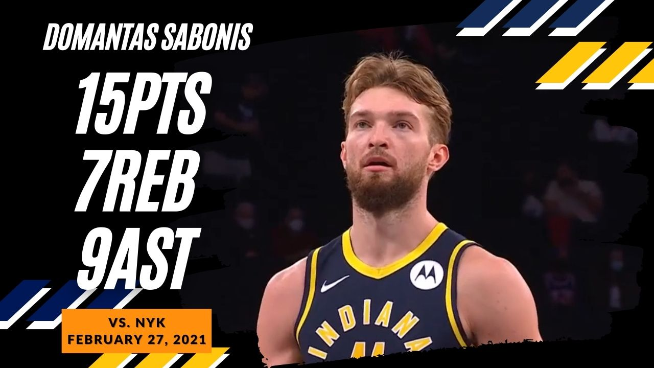 Domantas Sabonis 15pts 7reb 9ast vs NYK   February 27, 2021   2020-21 NBA Season